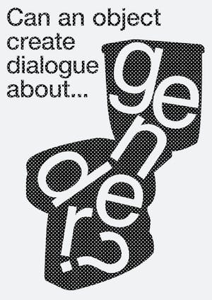Can an object create dialogue about gender?
